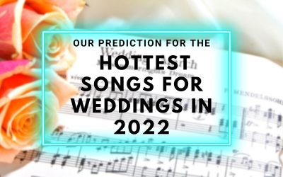 Wedding DJ Music Melbourne: Our Prediction for the Hottest Songs for Weddings in 2022